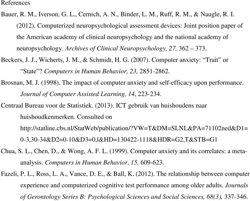 Archives of Clinical Neuropsychology, 27, 362 373. Beckers, J. J., Wicherts, J. M., & Schmidt, H. G. (2007). Computer anxiety: Trait or State? Computers in Human Behavior, 23, 2851-2862. Brosnan, M.