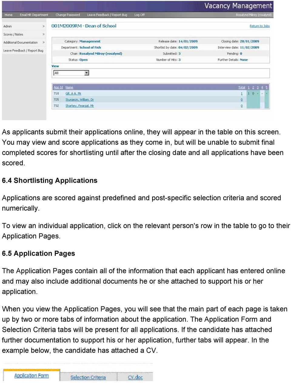 4 Shortlisting Applications Applications are scored against predefined and post-specific selection criteria and scored numerically.