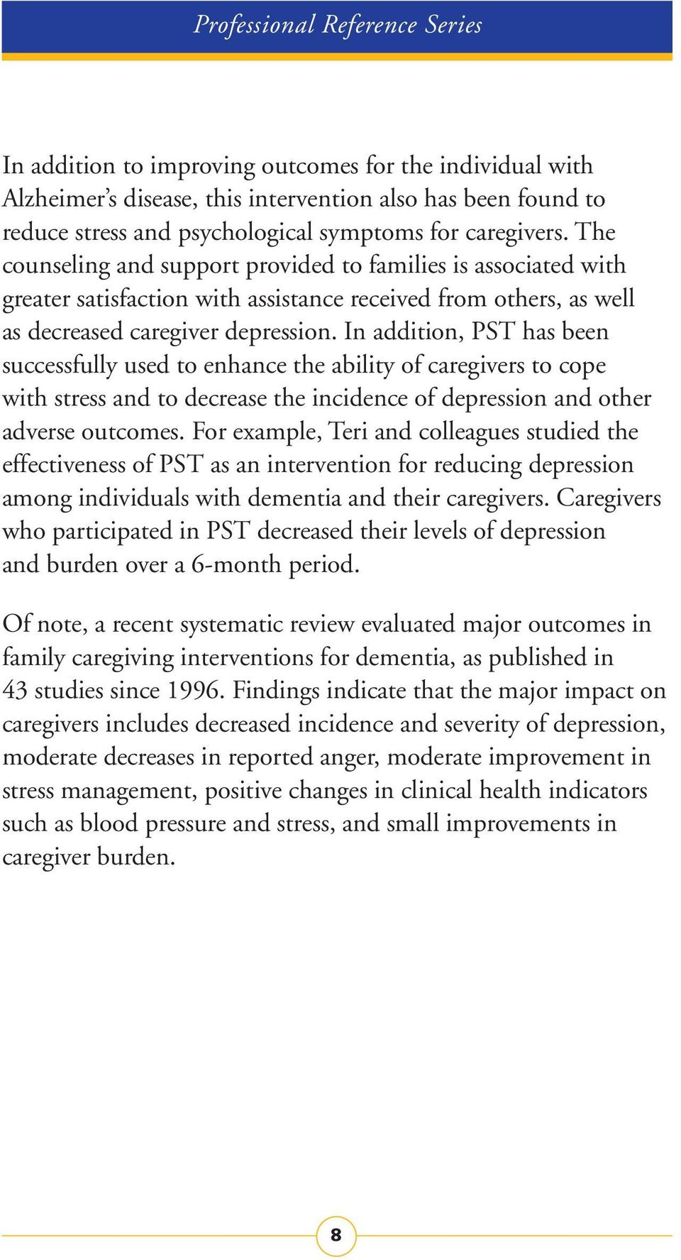 In addition, PST has been successfully used to enhance the ability of caregivers to cope with stress and to decrease the incidence of depression and other adverse outcomes.
