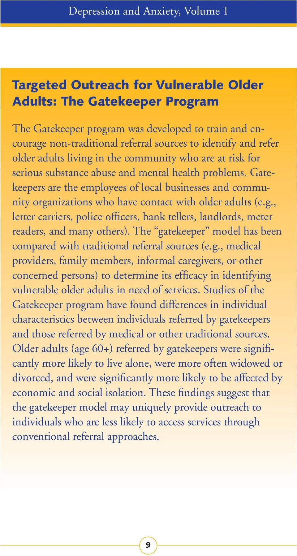 Gatekeepers are the employees of local businesses and community organizations who have contact with older adults (e.g., letter carriers, police officers, bank tellers, landlords, meter readers, and many others).