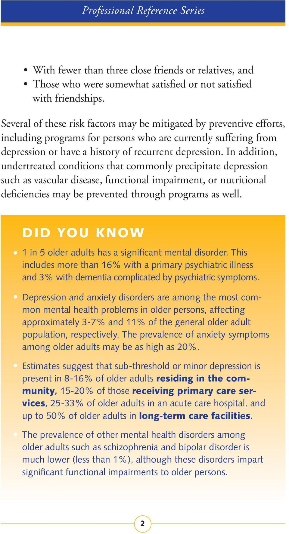 In addition, undertreated conditions that commonly precipitate depression such as vascular disease, functional impairment, or nutritional deficiencies may be prevented through programs as well.