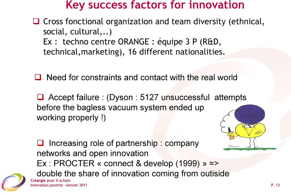 Need for constraints and contact with the real world Accept failure : (Dyson : 5127 unsuccessful attempts before the bagless vacuum