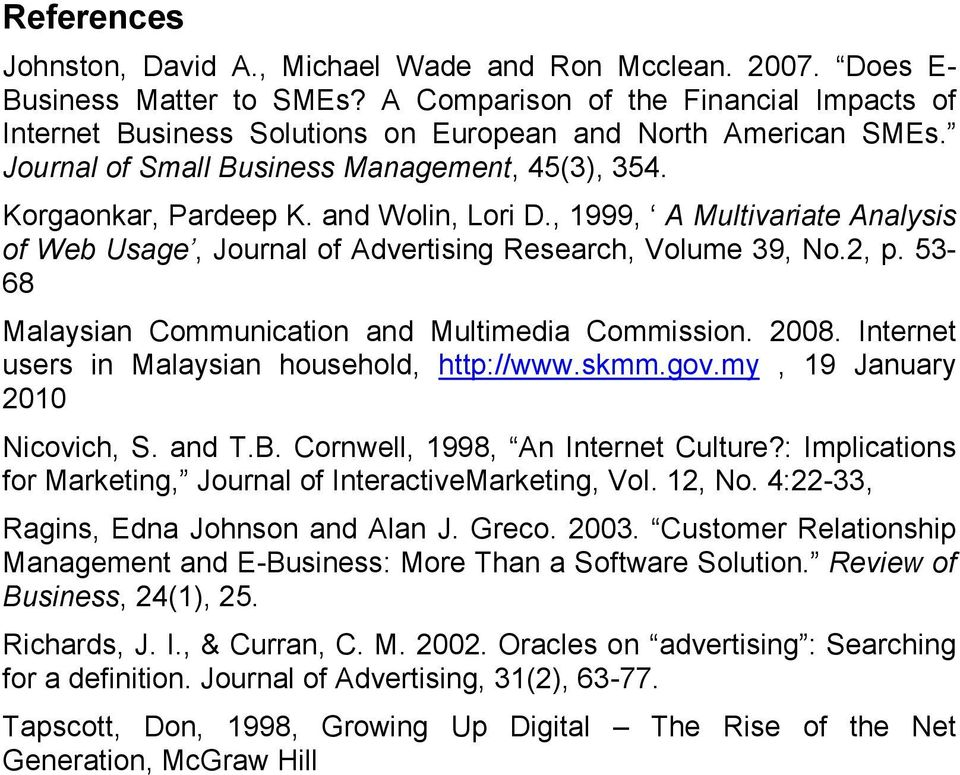 , 1999, A Multivariate Analysis of Web Usage, Journal of Advertising Research, Volume 39, No.2, p. 53-68 Malaysian Communication and Multimedia Commission. 2008.