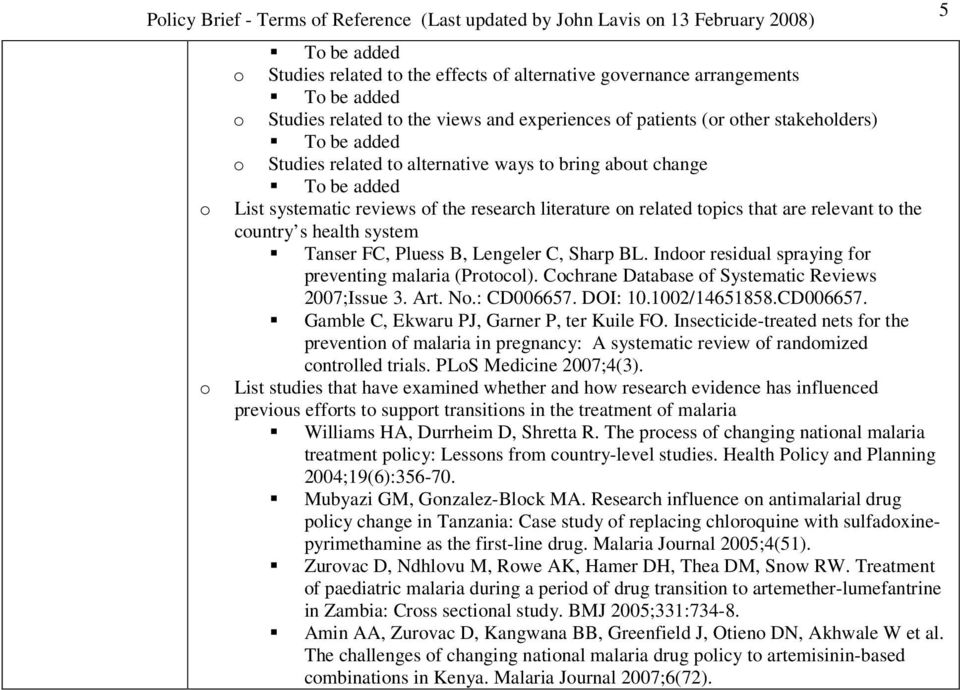 relevant t the cuntry s health system Tanser FC, Pluess B, Lengeler C, Sharp BL. Indr residual spraying fr preventing malaria (Prtcl). Cchrane Database f Systematic Reviews 2007;Issue 3. Art. N.