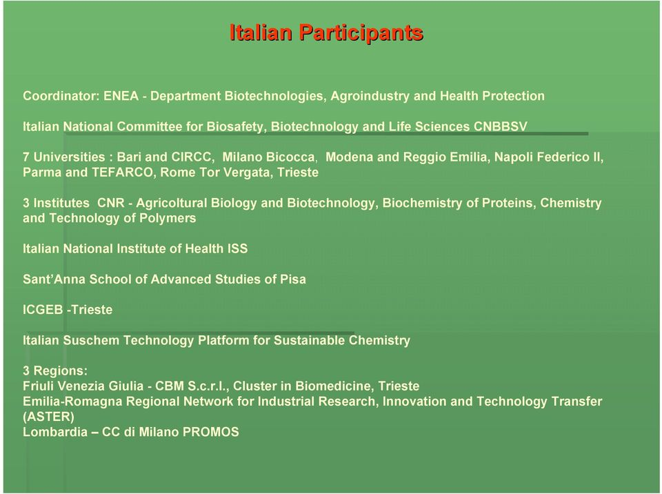 Proteins, Chemistry and Technology of Polymers Italian National Institute of Health ISS Sant Anna School of Advanced Studies of Pisa ICGEB -Trieste Italian Suschem Technology Platform for Sustainable