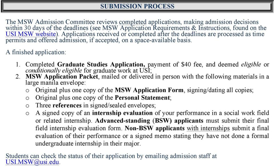 Completed Graduate Studies Application, payment of $40 fee, and deemed eligible or conditionally eligible for graduate work at USI; 2.