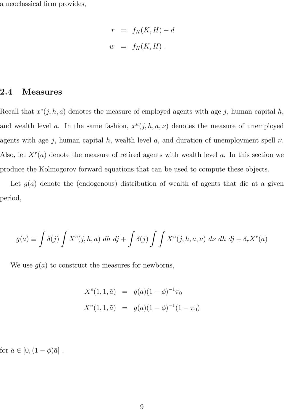 Also, let X r (a) denote the measure of retired agents with wealth level a. In this section we produce the Kolmogorov forward equations that can be used to compute these objects.