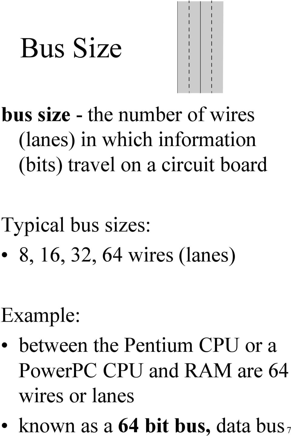 8, 16, 32, 64 wires (lanes) Example: between the Pentium CPU or a