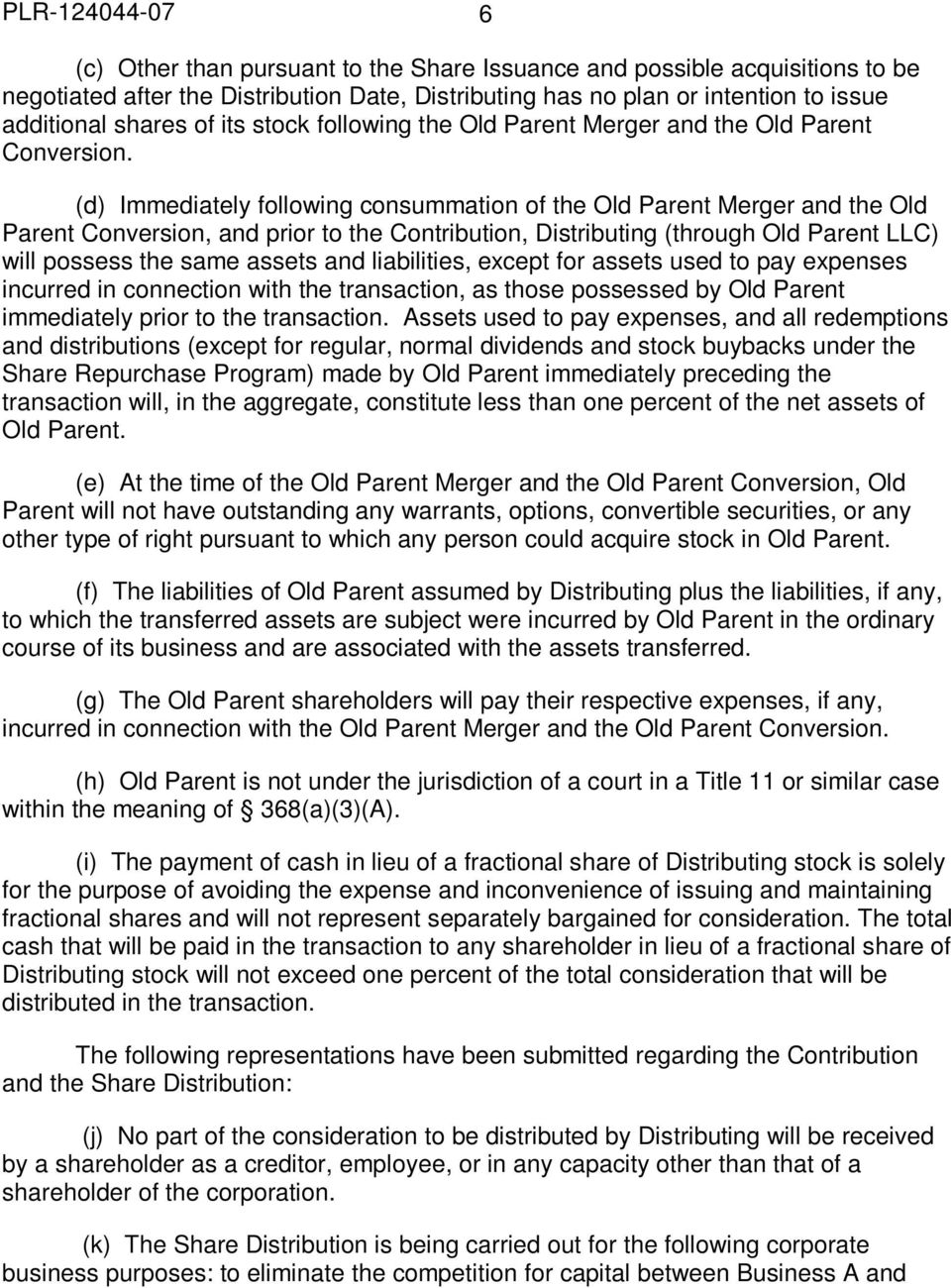 (d) Immediately following consummation of the Old Parent Merger and the Old Parent Conversion, and prior to the Contribution, Distributing (through Old Parent LLC) will possess the same assets and