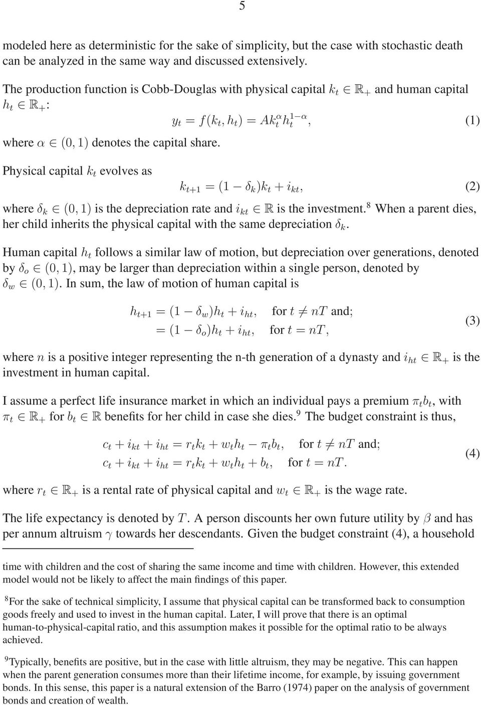Physical capital k t evolves as k t+1 = (1 δ k )k t + i kt, (2) where δ k (0, 1) is the depreciation rate and i kt R is the investment.