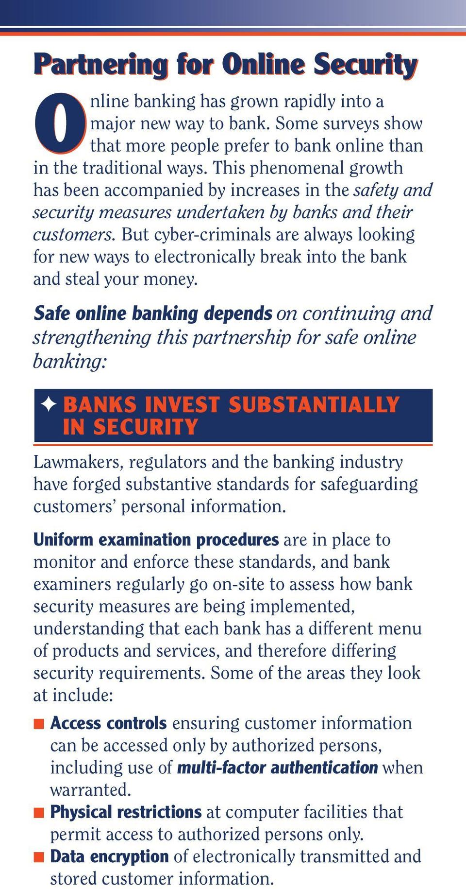 But cyber-criminals are always looking for new ways to electronically break into the bank and steal your money.
