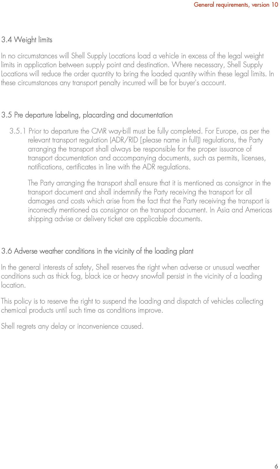In these circumstances any transport penalty incurred will be for buyer's account. 3.5 Pre departure labeling, placarding and documentation 3.5.1 Prior to departure the CMR way-bill must be fully completed.