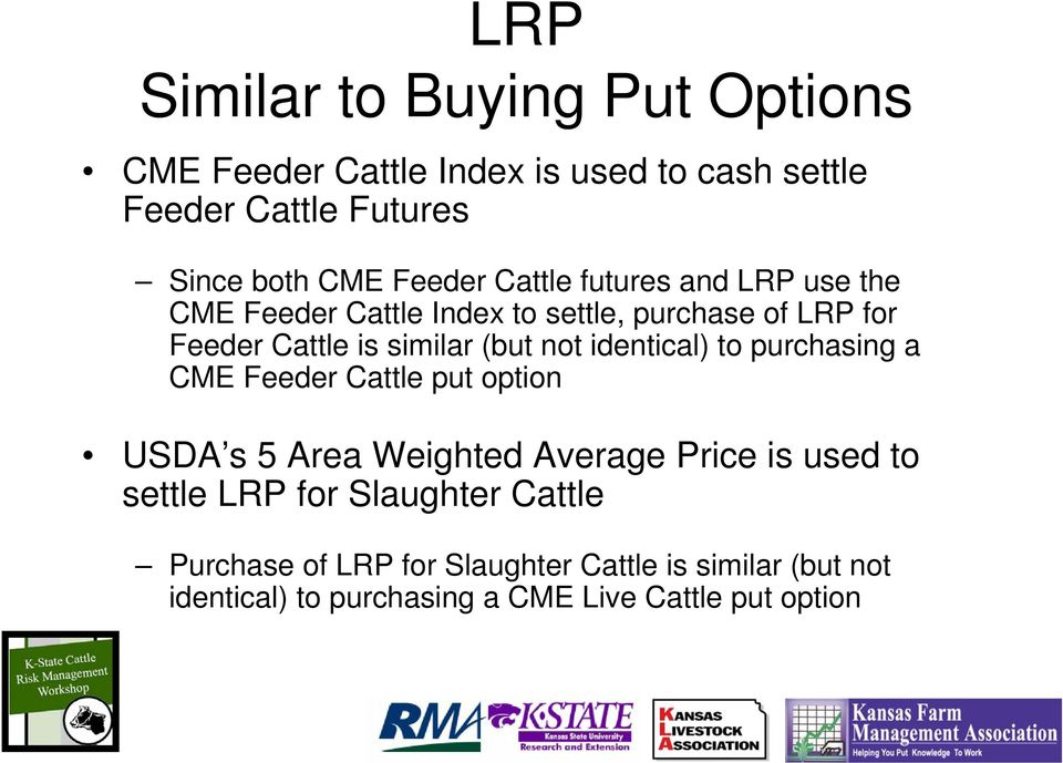 not identical) to purchasing a CME Feeder Cattle put option USDA s 5 Area Weighted Average Price is used to settle LRP for