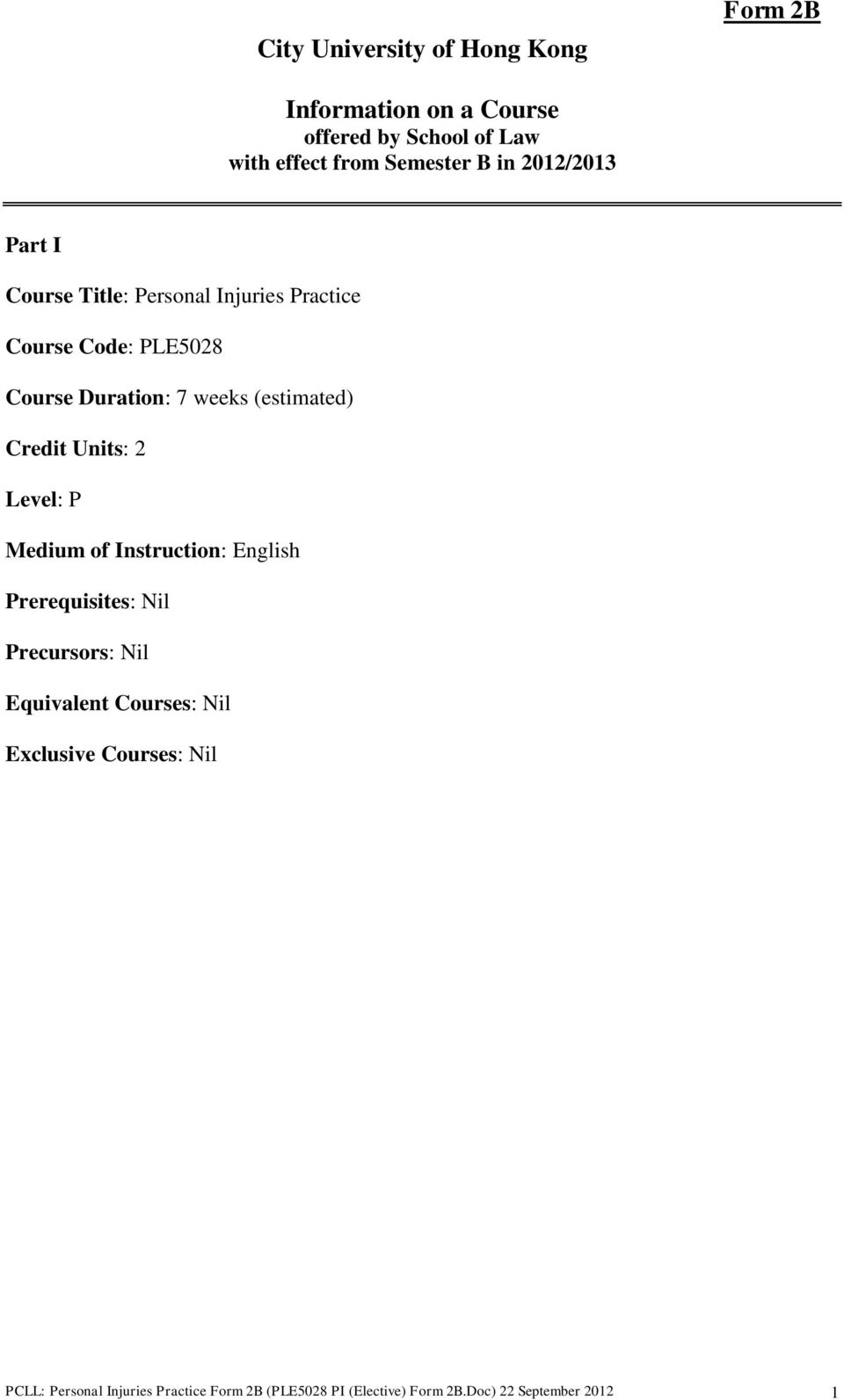 Credit Units: 2 Level: P Medium of Instruction: English Prerequisites: Nil Precursors: Nil Equivalent Courses: Nil