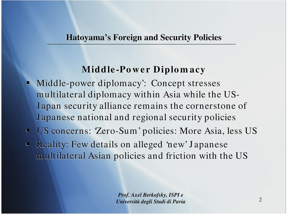 regional security policies US concerns: Zero-Sum policies: More Asia, less US Reality: Few details