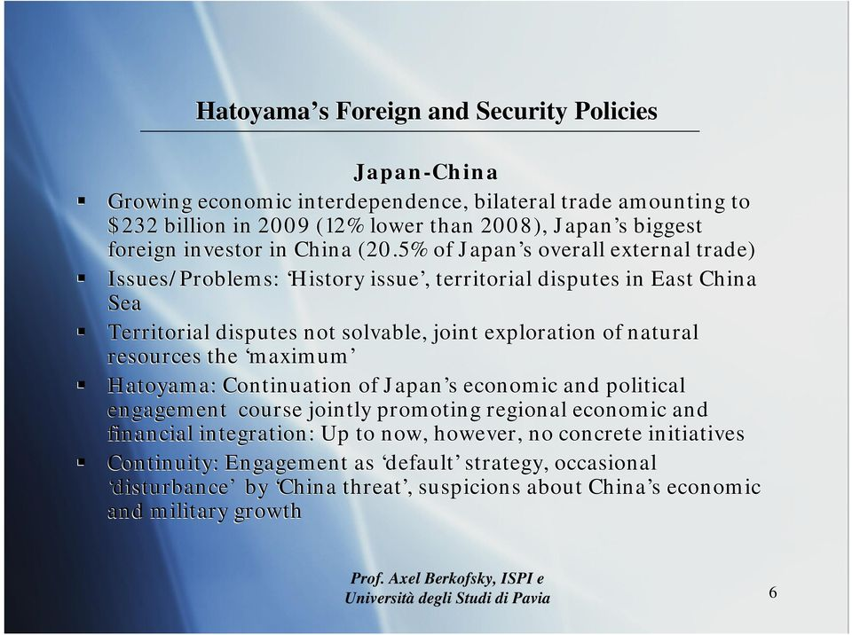 resources the maximum Hatoyama: Continuation of Japan s economic and political engagement course jointly promoting regional economic and financial integration: Up to now,