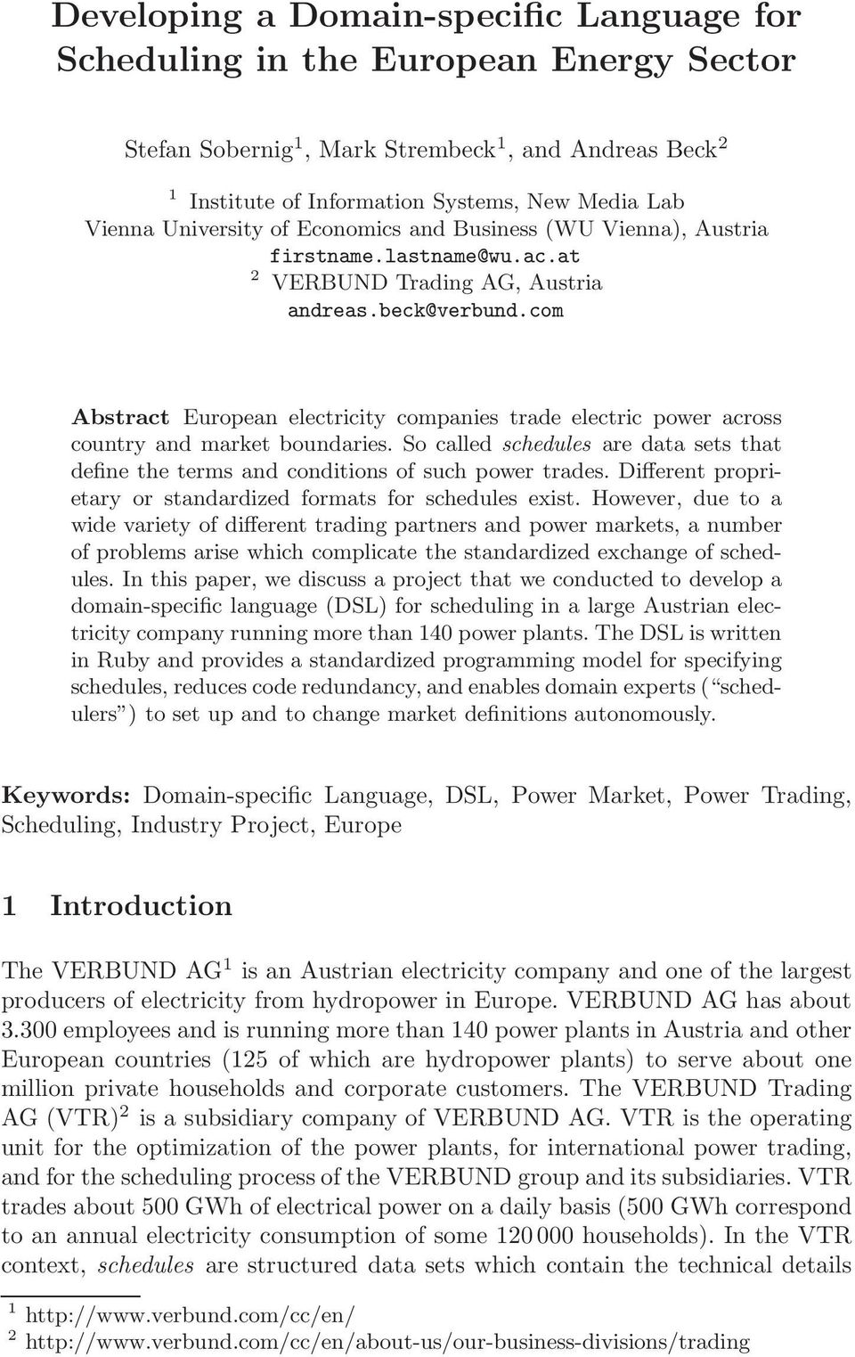 com Abstract European electricity companies trade electric power across country and market boundaries. So called schedules are data sets that define the terms and conditions of such power trades.