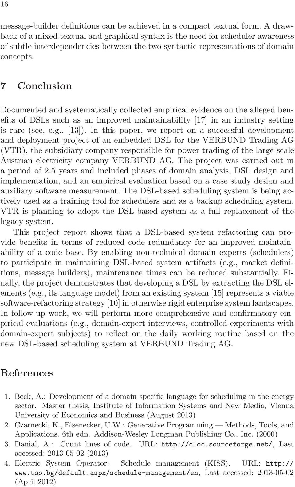 7 Conclusion Documented and systematically collected empirical evidence on the alleged benefits of DSLs such as an improved maintainability [17] in an industry setting is rare (see, e.g., [13]).