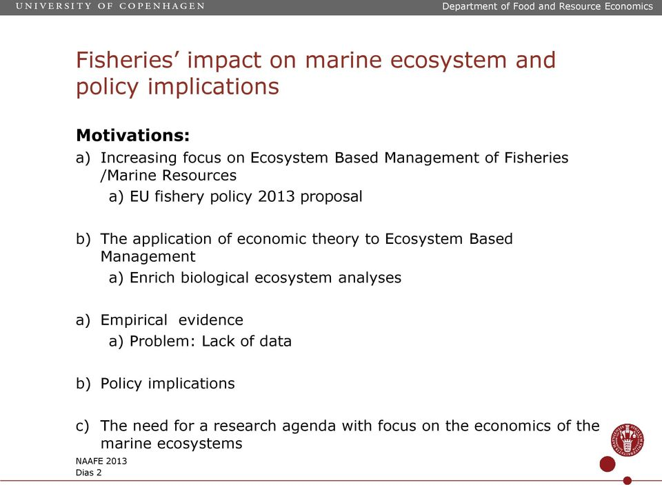 to Ecosystem Based Management a) Enrich biological ecosystem analyses a) Empirical evidence a) Problem: Lack of
