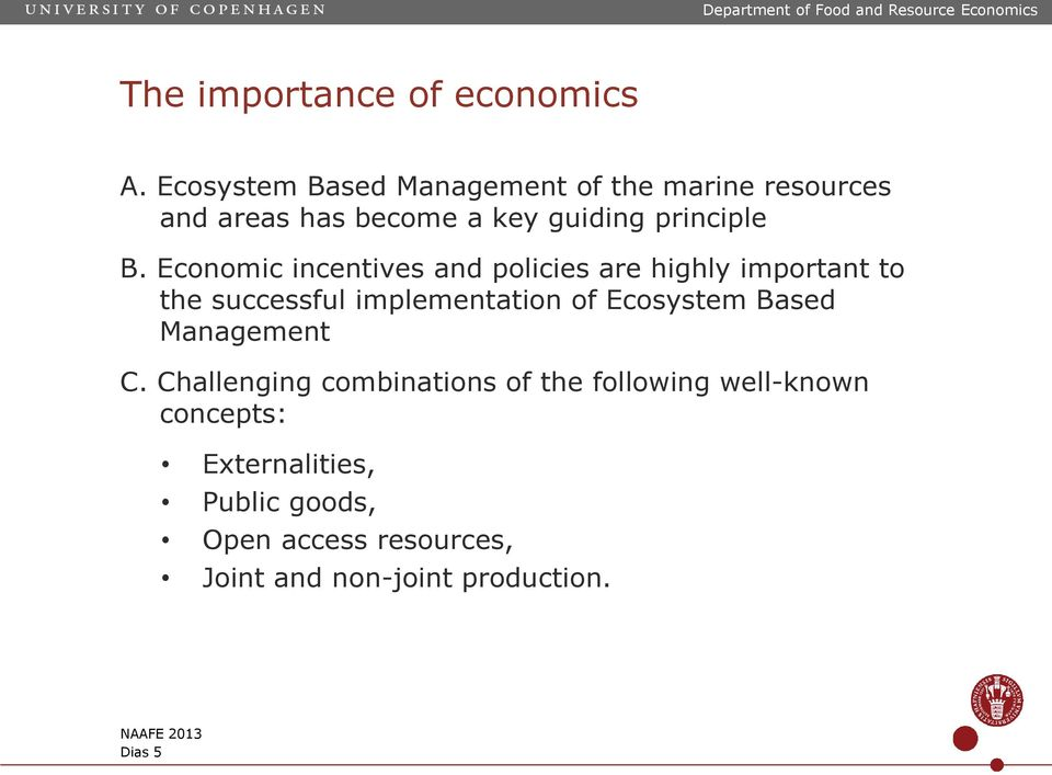 Economic incentives and policies are highly important to the successful implementation of Ecosystem