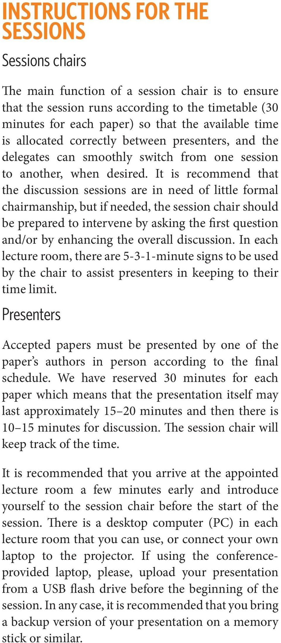 It is recommend that the discussion sessions are in need of little formal chairmanship, but if needed, the session chair should be prepared to intervene by asking the first question and/or by