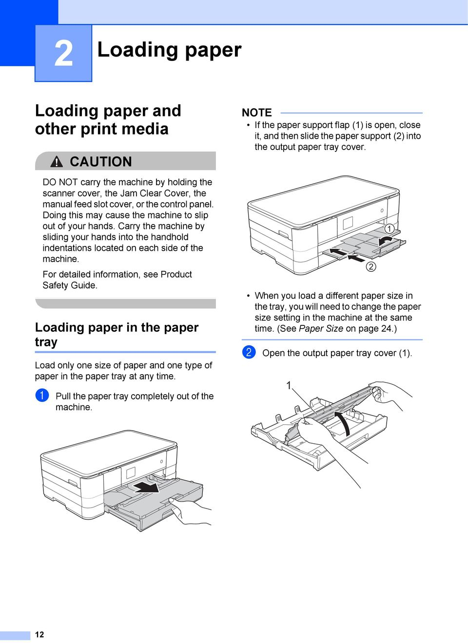 For detailed information, see Product Safety Guide. Loading paper in the paper tray 2 Load only one size of paper and one type of paper in the paper tray at any time.