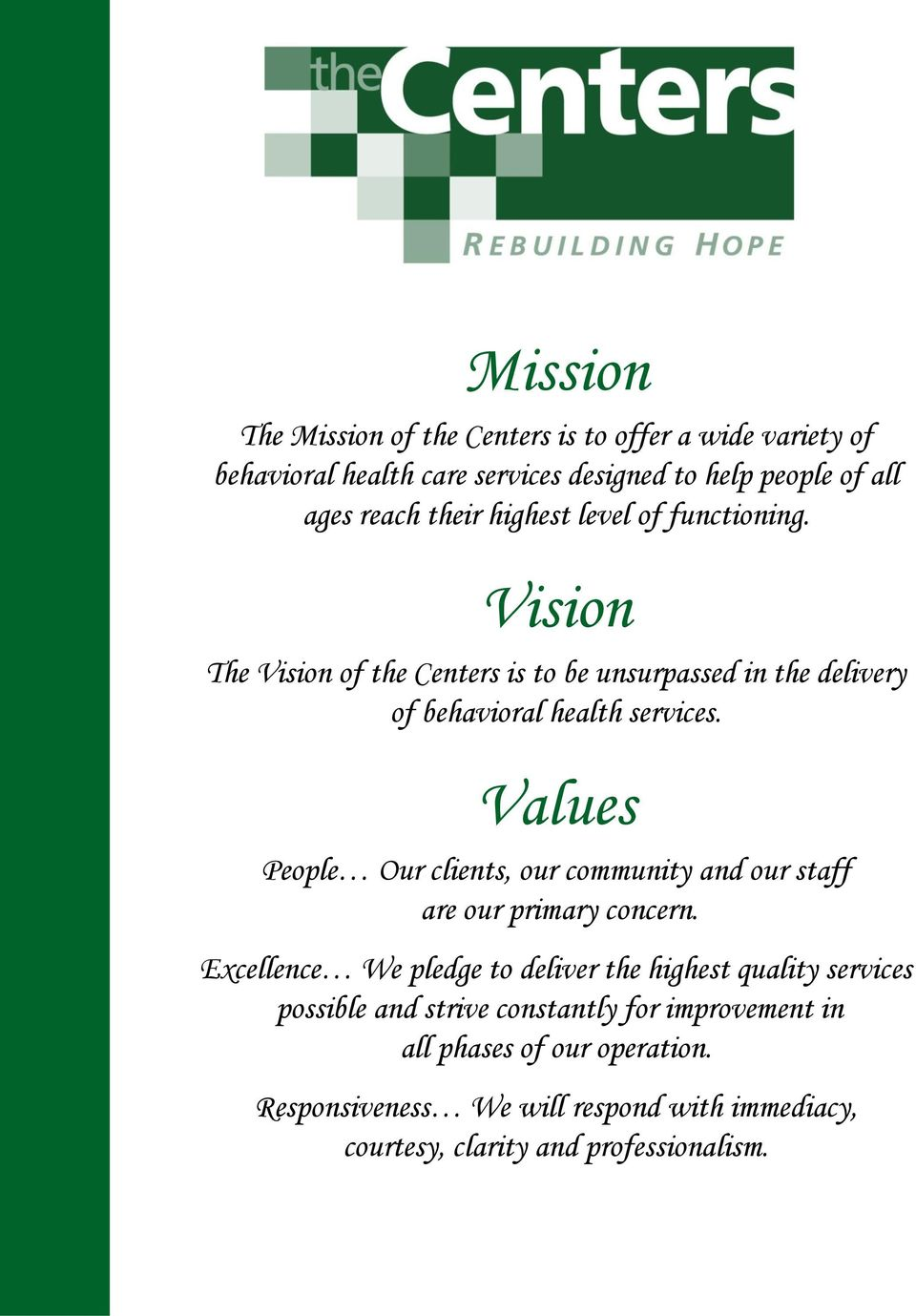 Values People Our clients, our community and our staff are our primary concern.