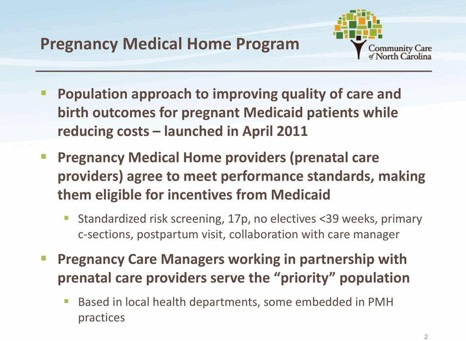 from Medicaid Standardized risk screening, 17p, no electives <39 weeks, primary c-sections, postpartum visit, collaboration with care manager Pregnancy