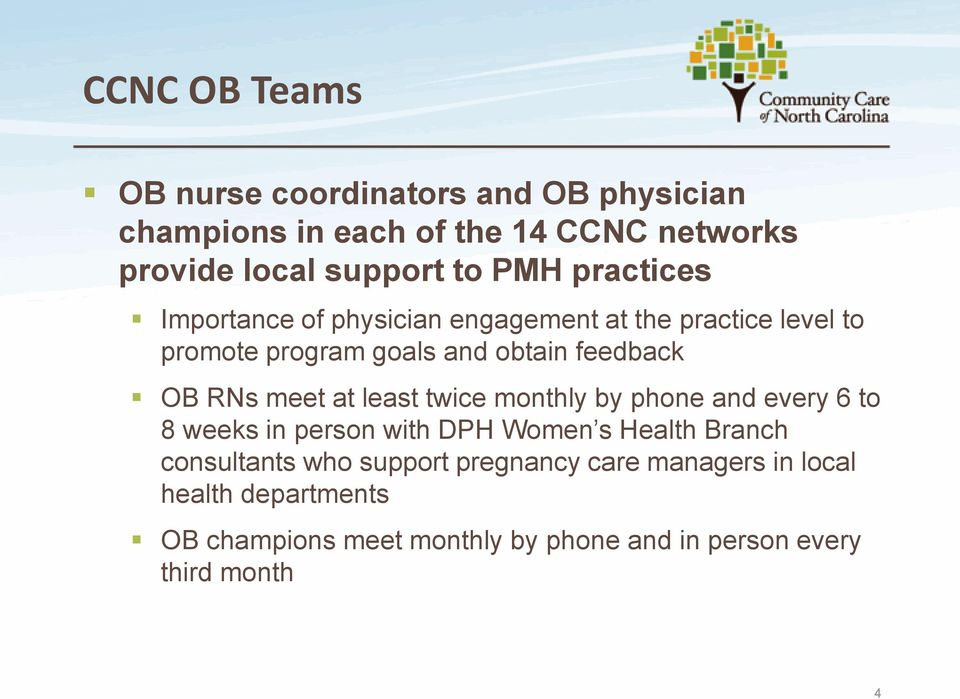 RNs meet at least twice monthly by phone and every 6 to 8 weeks in person with DPH Women s Health Branch consultants who