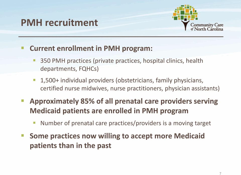 assistants) Approximately 85% of all prenatal care providers serving Medicaid patients are enrolled in PMH program Number of