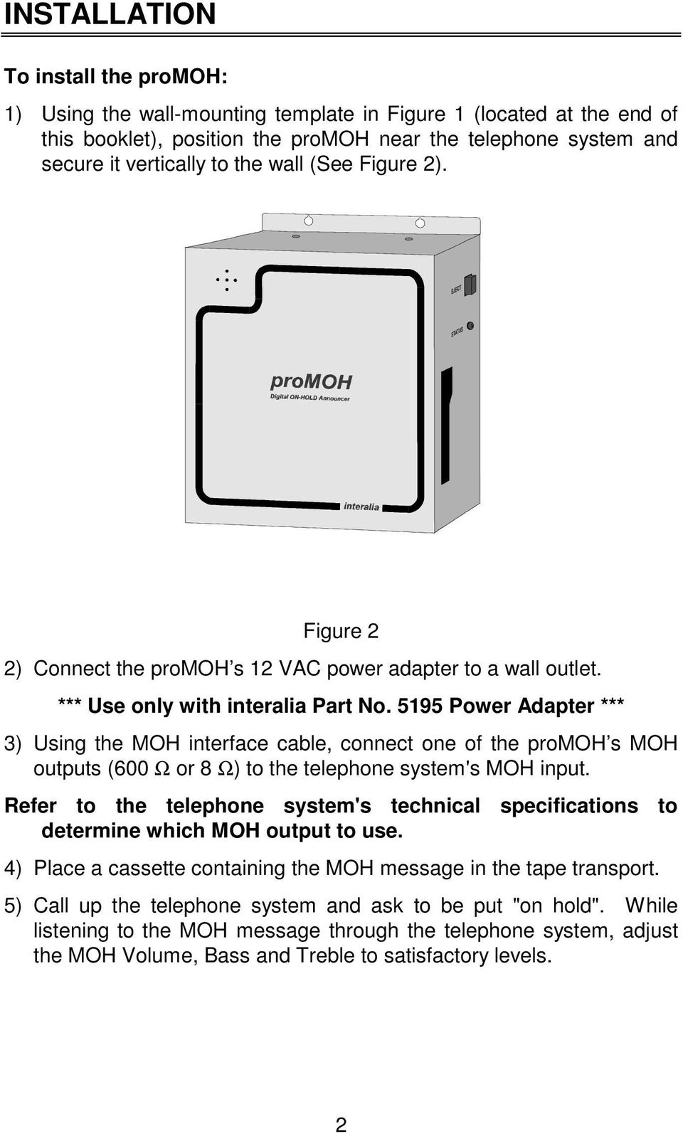5195 Power Adapter *** 3) Using the MOH interface cable, connect one of the promoh s MOH outputs (600 Ω or 8 Ω) to the telephone system's MOH input.