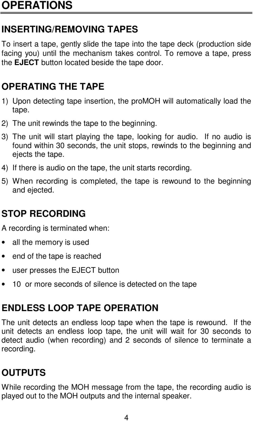 2) The unit rewinds the tape to the beginning. 3) The unit will start playing the tape, looking for audio.