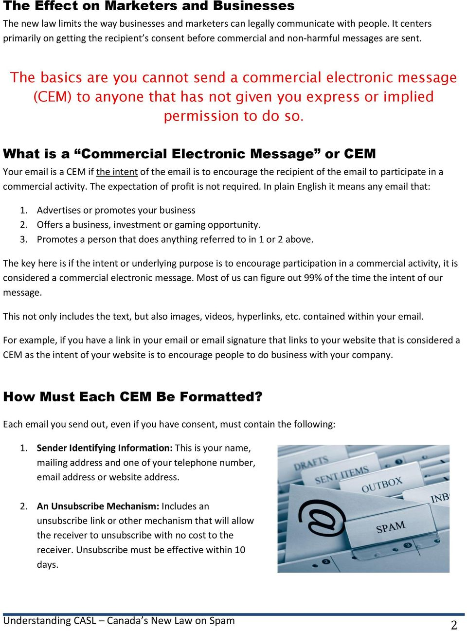 The basics are you cannot send a commercial electronic message (CEM) to anyone that has not given you express or implied permission to do so.