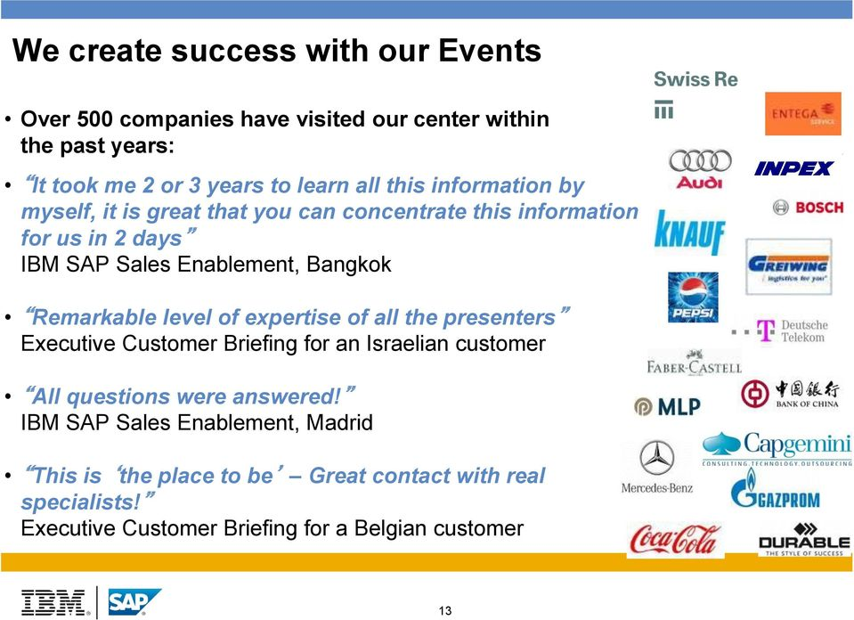 Remarkable level of expertise of all the presenters Executive Customer Briefing for an Israelian customer All questions were answered!