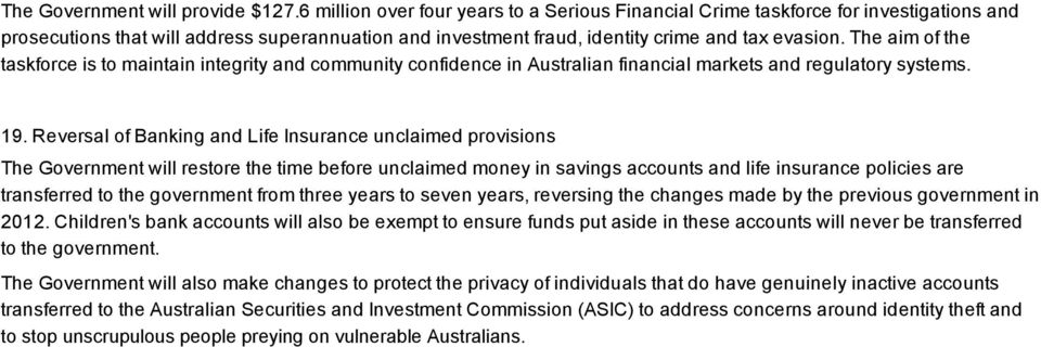 The aim of the taskforce is to maintain integrity and community confidence in Australian financial markets and regulatory systems. 19.