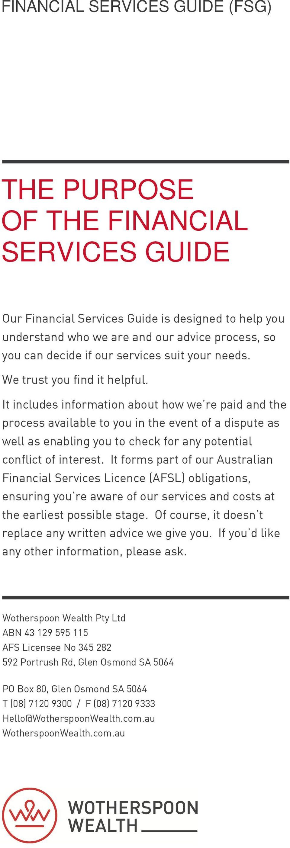 It includes information about how we re paid and the process available to you in the event of a dispute as well as enabling you to check for any potential conflict of interest.