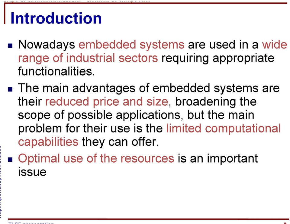 The main advantages of embedded systems are their reduced price and size, broadening the scope of