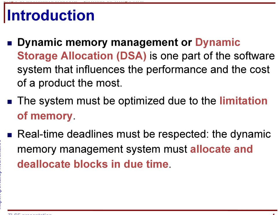 The system must be optimized due to the limitation of memory.