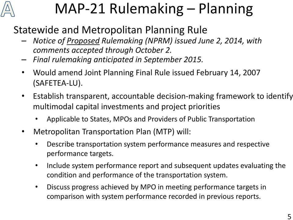 Establish transparent, accountable decision making framework to identify multimodal capital investments and project priorities Applicable to States, MPOs and Providers of Public Transportation