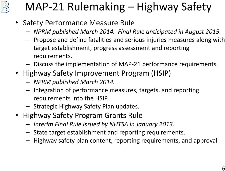 Discuss the implementation of MAP 21 performance requirements. Highway Safety Improvement Program (HSIP) NPRM published March 2014.