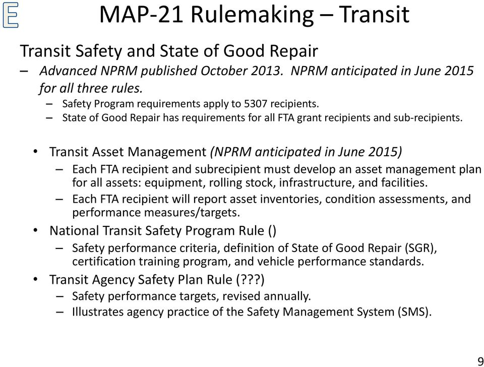 Transit Asset Management (NPRM anticipated in June 2015) Each FTA recipient and subrecipient must develop an asset management plan for all assets: equipment, rolling stock, infrastructure, and