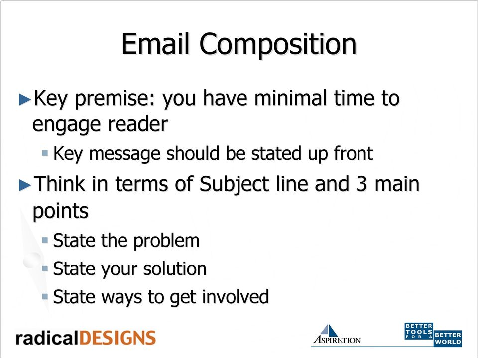 Think in terms of Subject line and 3 main points State
