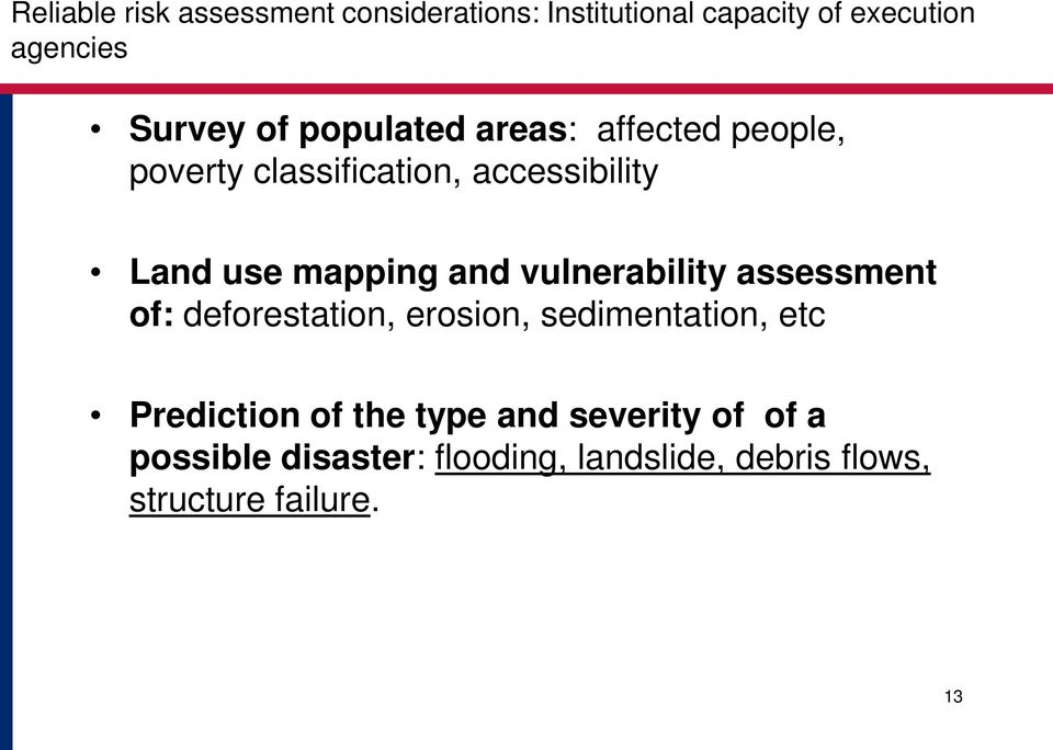 and vulnerability assessment of: deforestation, erosion, sedimentation, etc Prediction of the
