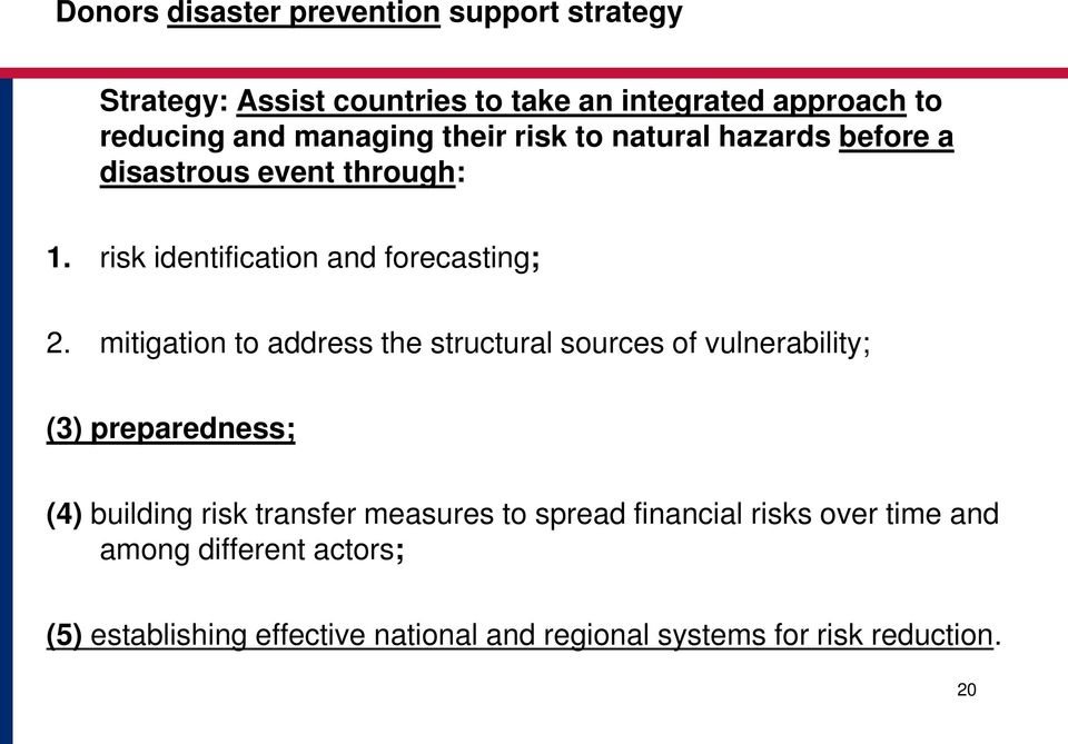 mitigation to address the structural sources of vulnerability; (3) preparedness; (4) building risk transfer measures to