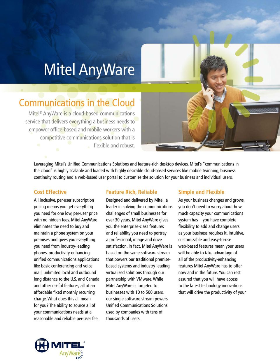 Leveraging Mitel s Unified Communications Solutions and feature-rich desktop devices, Mitel s communications in the cloud is highly scalable and loaded with highly desirable cloud-based services like
