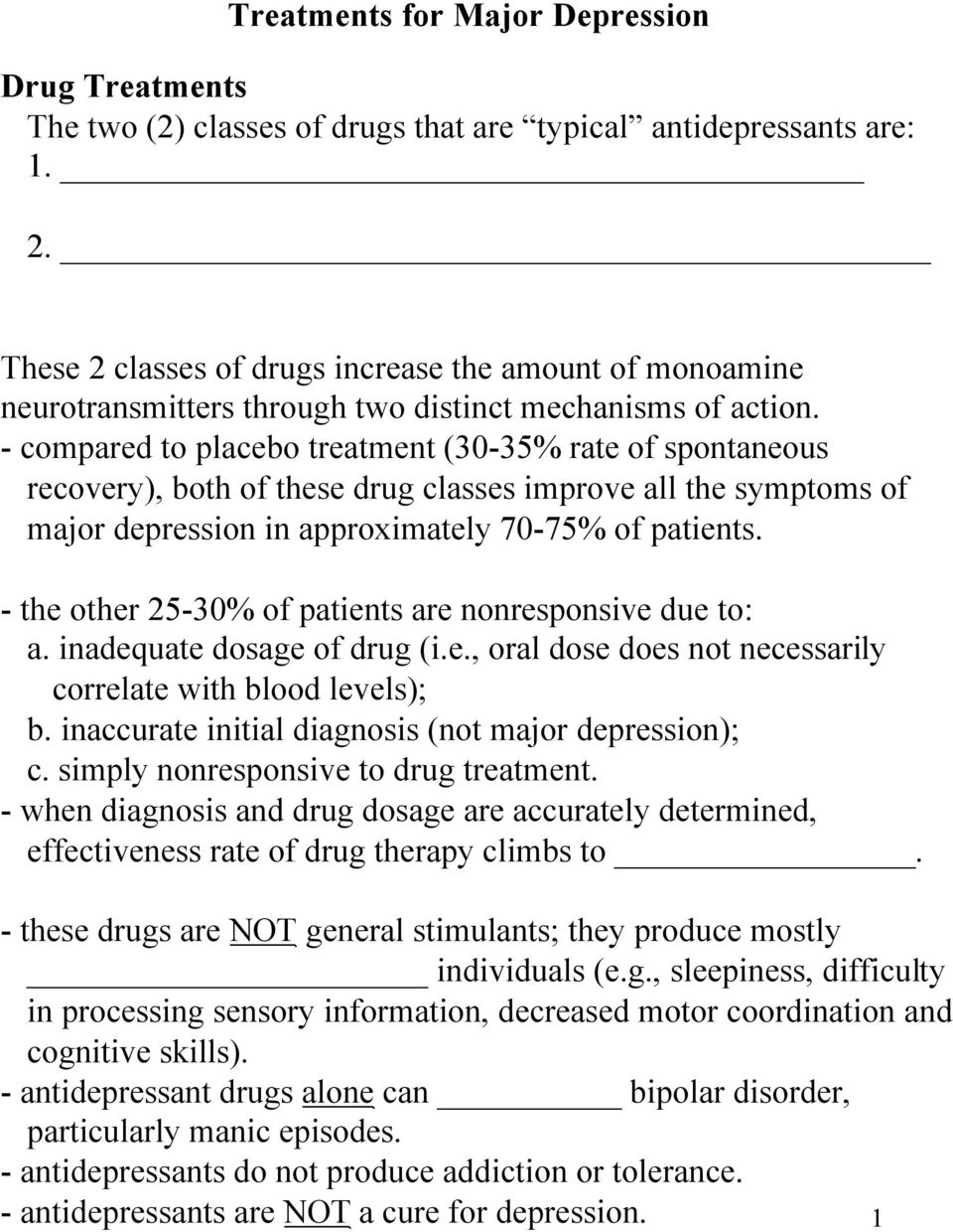 - compared to placebo treatment (30-35% rate of spontaneous recovery), both of these drug classes improve all the symptoms of major depression in approximately 70-75% of patients.