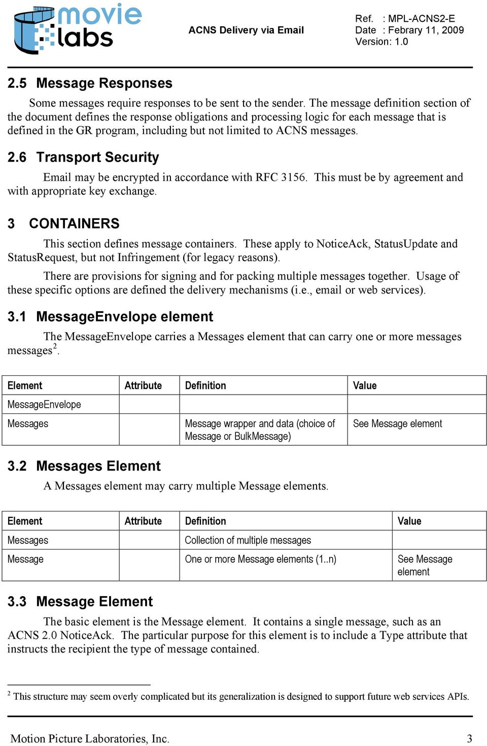 6 Transport Security Email may be encrypted in accordance with RFC 3156. This must be by agreement and with appropriate key exchange. 3 CONTAINERS This section defines message containers.