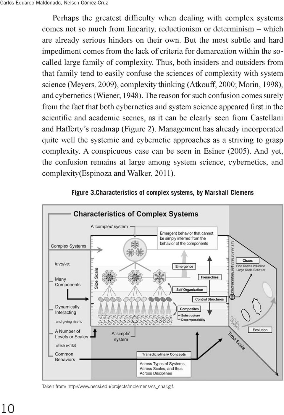 Thus, both insiders and outsiders from that family tend to easily confuse the sciences of complexity with system science (Meyers, 2009), complexity thinking (Atkouff, 2000; Morin, 1998), and