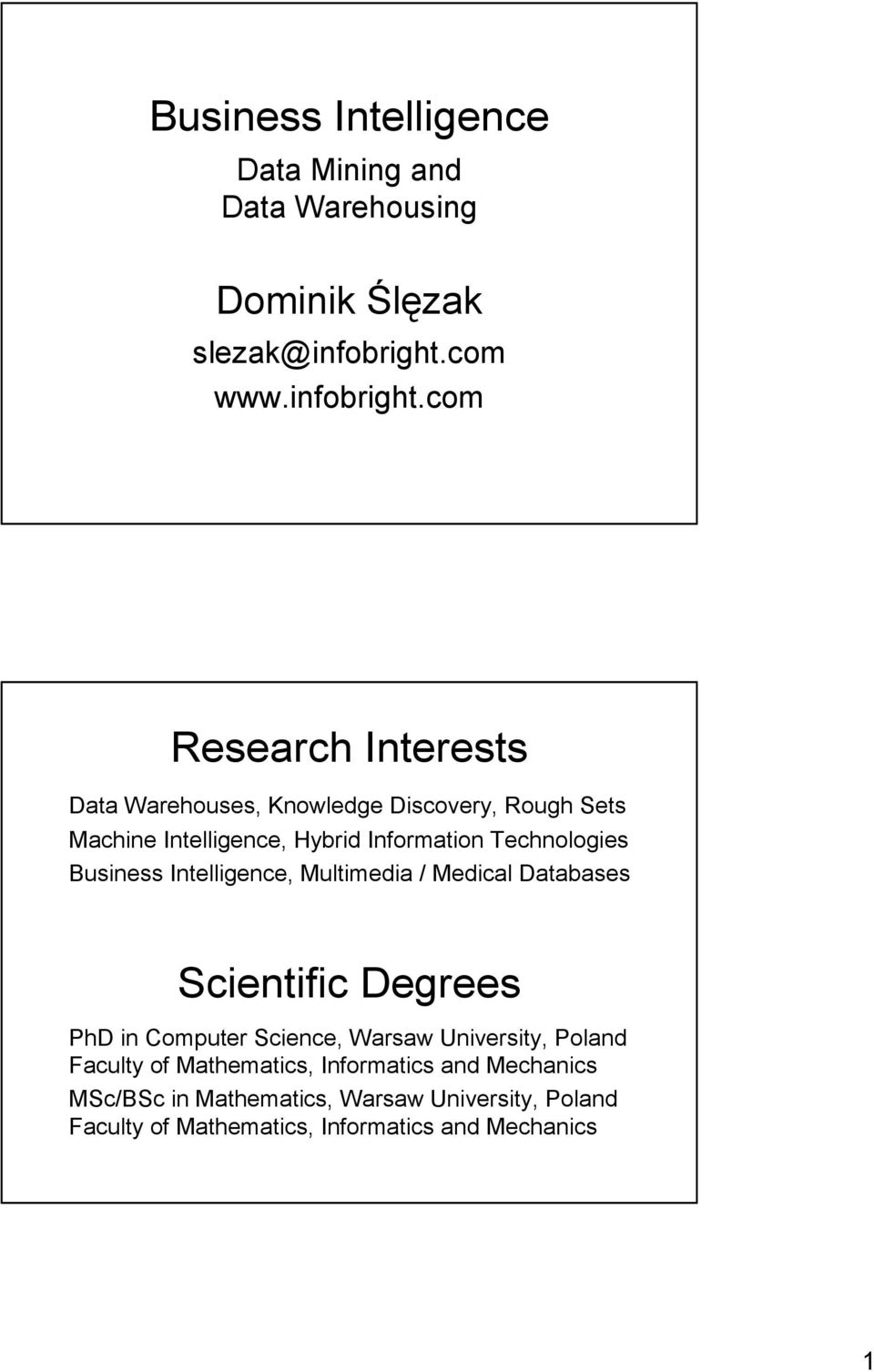 com Research Interests Data Warehouses, Knowledge Discovery, Rough Sets Machine Intelligence, Hybrid Information Technologies