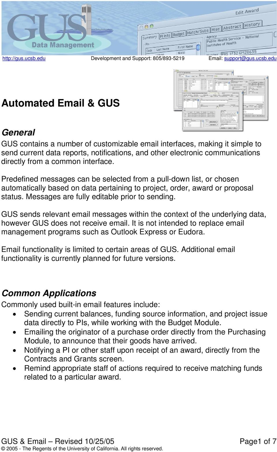 Messages are fully editable prior to sending. GUS sends relevant email messages within the context of the underlying data, however GUS does not receive email.